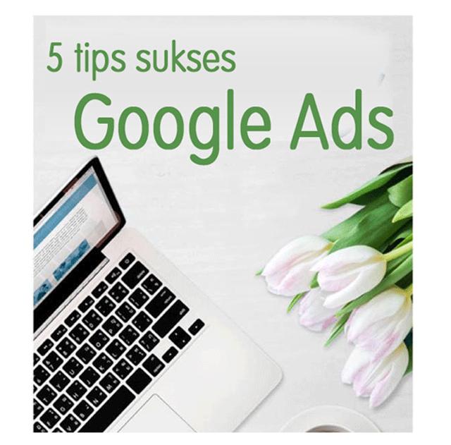 5 Tips Sukses Google Ads